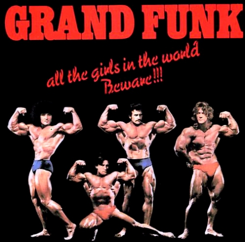 really Grand Funk? not sure this is what the girls go for these days.